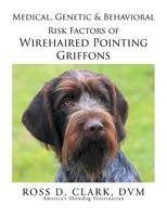 Medical, Genetic & Behavioral Risk Factors of Wirehaired Pointing Griffons (Paperback)