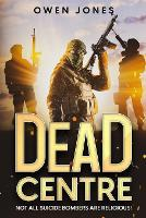 Dead Centre: Vol. 1: Not All Suicide Bombers are Religious! - Dead Centre (Paperback)
