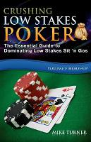 Crushing Low Stakes Poker: The Essential Guide to Dominating Low Stakes Sit 'n Gos, Volume 2: Heads-Up - Crushing Low Stakes Poker 2 (Paperback)