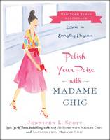 Polish Your Poise with Madame Chic: Lessons in Everyday Elegance (Hardback)