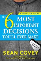 The 6 Most Important Decisions You'll Ever Make: A Guide for Teens: Updated for the Digital Age (Paperback)