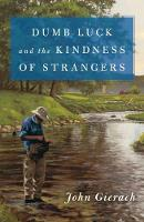 Dumb Luck and the Kindness of Strangers - John Gierach's Fly-fishing Library (Hardback)