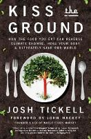 Kiss the Ground: How the Food You Eat Can Reverse Climate Change, Heal Your Body & Ultimately Save Our World (Hardback)