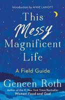 This Messy Magnificent Life: A Field Guide (Hardback)