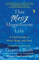 This Messy Magnificent Life: A Field Guide to Mind, Body, and Soul (Paperback)