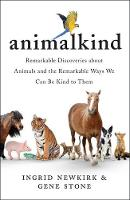 Animalkind: Remarkable Discoveries about Animals and Revolutionary New Ways to Show Them Compassion (Hardback)