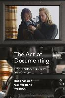 The Act of Documenting: Documentary Film in the 21st Century (Hardback)