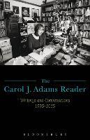 The Carol J. Adams Reader: Writings and Conversations 1995-2015 (Paperback)