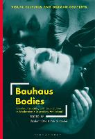 Bauhaus Bodies: Gender, Sexuality, and Body Culture in Modernism's Legendary Art School - Visual Cultures and German Contexts (Paperback)