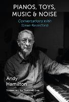 Pianos, Toys, Music and Noise: Conversations with Steve Beresford (Hardback)
