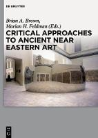 Critical Approaches to Ancient Near Eastern Art (Paperback)
