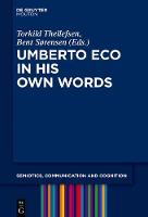 Umberto Eco in His Own Words - Semiotics, Communication and Cognition [SCC] (Hardback)