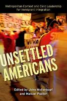 Unsettled Americans: Metropolitan Context and Civic Leadership for Immigrant Integration (Hardback)