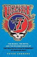 Cornell '77: The Music, the Myth, and the Magnificence of the Grateful Dead's Concert at Barton Hall (Hardback)