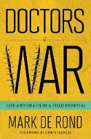 Doctors at War: Life and Death in a Field Hospital - The Culture and Politics of Health Care Work (Hardback)