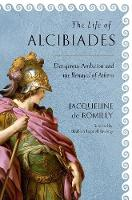 The Life of Alcibiades: Dangerous Ambition and the Betrayal of Athens - Cornell Studies in Classical Philology (Hardback)
