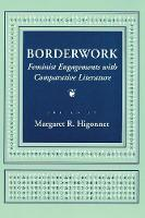 Borderwork: Feminist Engagements with Comparative Literature - Reading Women Writing (Paperback)