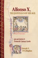 Alfonso X, the Justinian of His Age: Law and Justice in Thirteenth-Century Castile (Hardback)