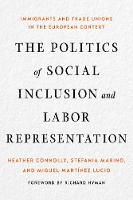 The Politics of Social Inclusion and Labor Representation: Immigrants and Trade Unions in the European Context (Hardback)