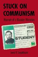 Stuck on Communism: Memoir of a Russian Historian - NIU Series in Slavic, East European, and Eurasian Studies (Paperback)