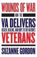 Wounds of War: How the VA Delivers Health, Healing, and Hope to the Nation's Veterans - The Culture and Politics of Health Care Work (Paperback)