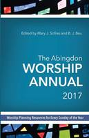 The Abingdon Worship Annual 2017: Worship Planning Resources for Every Sunday of the Year (Paperback)