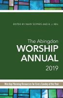 The Abingdon Worship Annual 2019: Worship Planning Resources for Every Sunday of the Year (Paperback)