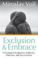Exclusion and Embrace, Revised and Updated: A Theological Exploration of Identity, Otherness, and Reconciliation (Hardback)