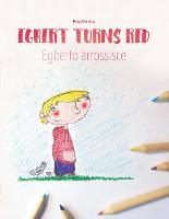 "Egbert turns red/egberto arrossisce: Children's Picture Book English-Italian (Dual Language/Bilingual Edition) - Bilingual Picture Book Series: ""Egbert Turns Red"" Dual Language with English as Main Language (Paperback)"