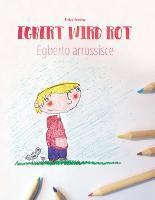 """Egbert wird rot/Egberto arrossisce: Kinderbuch Deutsch-Italienisch (zweisprachig/bilingual) - Bilinguale Bilderbuch-Reihe: """"Egbert Wird Rot"""" Zweisprachig Mit Deutsch ALS Hauptsprache (Paperback)"""
