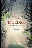 Murder Between the Worlds: a Between the Worlds Novel - Between the Worlds 1 (Paperback)