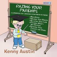 Razing Your Parents: A Guidebook for Children from Birth to Three (Paperback)
