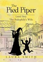 The Pied Piper: Laura's Story the Pedophile's Wife (Hardback)