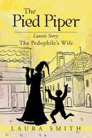 The Pied Piper: Laura's Story the Pedophile's Wife (Paperback)