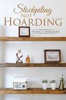 Stockpiling Not Hoarding (Paperback)