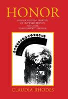 Honor: Hon-Or Someone Worthy, of Outward Respect, Integrity, to Regard with Honor. (Hardback)