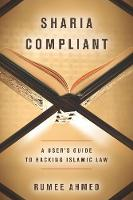 Sharia Compliant: A User's Guide to Hacking Islamic Law - Encountering Traditions (Paperback)