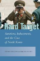 Hard Target: Sanctions, Inducements, and the Case of North Korea - Studies in Asian Security (Paperback)