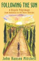 Following the Sun: A Bicycle Pilgrimage from Andalusia to the Outer Hebrides (Paperback)