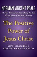 The Positive Power of Jesus Christ: Life-Changing Adventures in Faith (Paperback)