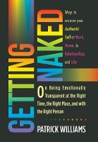 Getting Naked: On Being Emotionally Transparent at the Right Time, the Right Place, and with the Right Person (Hardback)