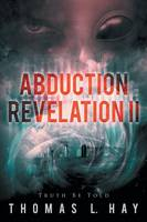 Abduction Revelation II: Truth Be Told (Paperback)