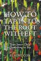 How to Tap into the Root with EFT: Your Inner Child Has Something to Say . . . (Paperback)