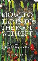 How to Tap into the Root with EFT: Your Inner Child Has Something to Say . . . (Hardback)