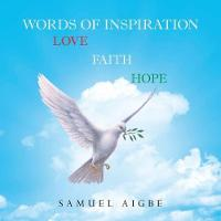 Words of Inspiration on Love, Faith and Hope (Paperback)