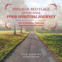 Mindful Red Flags as You Walk Your Spiritual Journey: How to Recognize Them and Move Forward with Grace (Paperback)