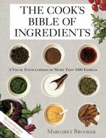 The Cook's Bible of Ingredients: A Visual Encyclopedia of More Than 1000 Edibles (Paperback)