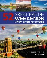 52 Great British Weekends - 2nd edition: A Year of Mini Adventures (Paperback)