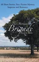 The Stonnall Brigade: 60 Short Stories. Fact, Fiction Mystery, Suspense and Romance. (Hardback)