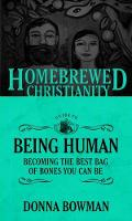 The Homebrewed Christianity Guide to Being Human: Becoming the Best Bag of Bones You Can Be - Homebrewed Christianity (Paperback)